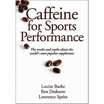 Caféine pour les performances sportives par Louise Burke - Ben Desbrow - Johanne