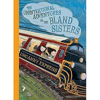Uncanny Express (The Unintentional Adventures of the Bland Sisters Bo