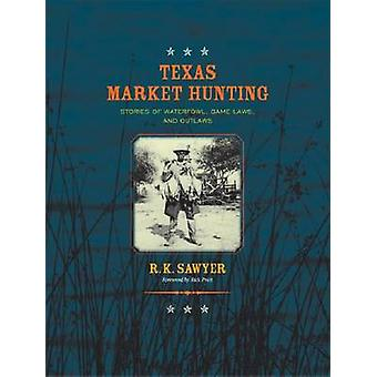 Texas Market Hunting - Stories of Waterfowl - Game Laws - and Outlaws