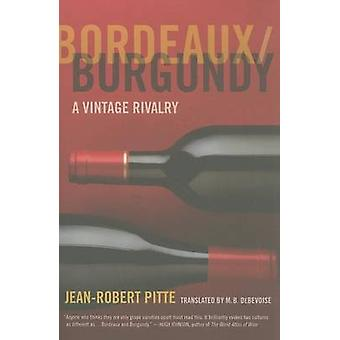 Bordeaux/Burgundy - A Vintage Rivalry by Jean-Robert Pitte - M. B. DeB
