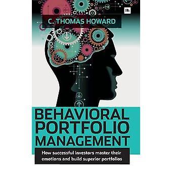 Behavioral Portfolio Management - How Successful Investors Master Thei