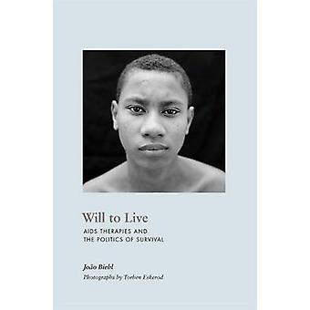 Will to Live - AIDS Therapies and the Politics of Survival by Joao Bie