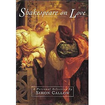 Shakespeare on Love: A Personal Selection by Simon Callow