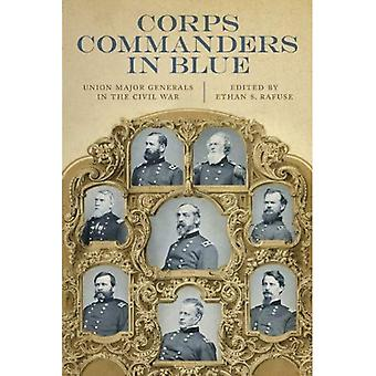Corps Commanders in Blue: Union Major Generals in the Civil War (Conflicting Worlds: New Dimensions of the American...