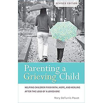 Parenting a Grieving Child (Revised): Helping Children Find Faith, Hope and Healing After the Loss of a Loved...