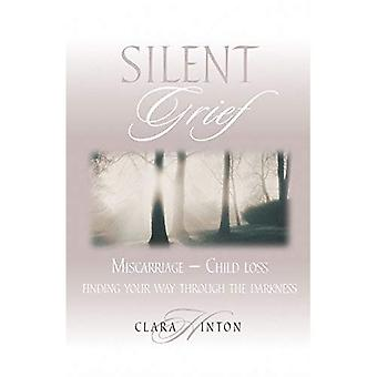 Silent Grief: Miscarriage, Finding Your Way Through the Darkness