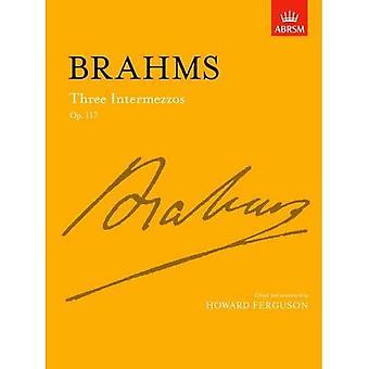 Trzy Intermezzos, Op. 117 (Signature Series (ABRSM))