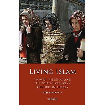 Vivre l'Islam: Les femmes, la Religion et la politisation de la Culture en Turquie (bibliothèque d'études du Moyen-Orient moderne)