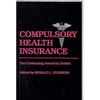 Compulsory Health Insurance The Continuing American Debate by Unknown