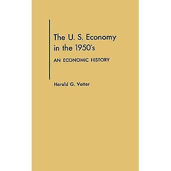 U. S. Economy in the 1950s An Economic History by Vatter & Harold G.