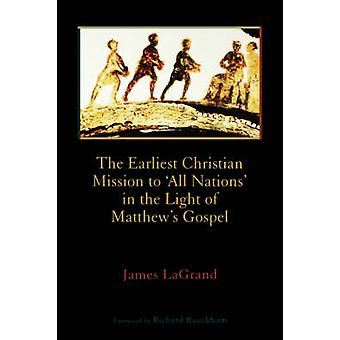 The Earliest Christian Mission to All Nations in the Light of Matthews Gospel by LaGrand & James