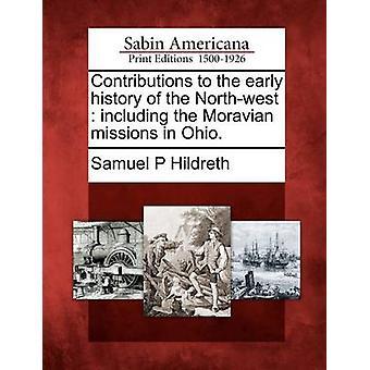 Bidrag till tidiga historia av northwesten inklusive mähriska uppdragen i Ohio. av Hildreth & Samuel P