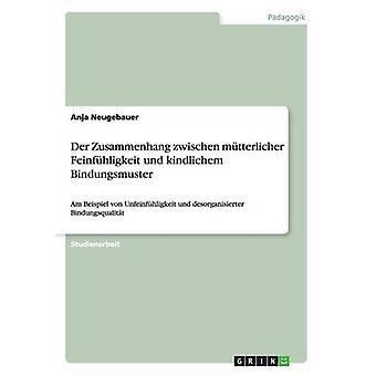 Der Zusammanhang zwischen mtterlicher Feinfhligkeit und kindlichem Bindungsmuster av Neugebauer & Anja