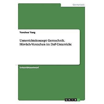 Unterrichtskonzept Gentechnik. HrSehVerstehen im DaFUnterricht av Yang & Yunshuo