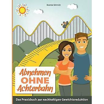 Abnehmen Ohne Achterbahn by Schmidt & Beatrice