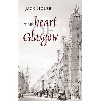 The Heart of Glasgow (3rd Revised edition) by Jack House - Jack McLea