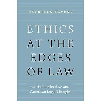 Ethics at the Edges of Law - Christian Moralists and American Legal Th