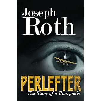 Perlefter - The Story of a Bourgeois by Joseph Roth - Richard Panchyk