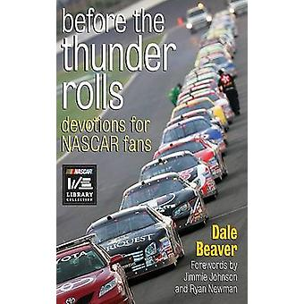 Before the Thunder Rolls - Devotions for NASCAR Fans by Dale Beaver -