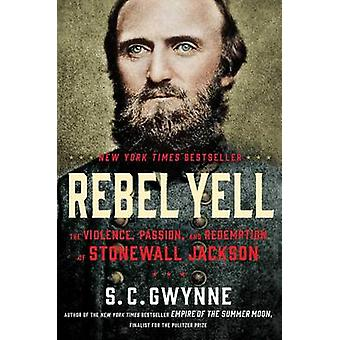 Rebel Yell - The Violence - Passion - and Redemption of Stonewall Jack
