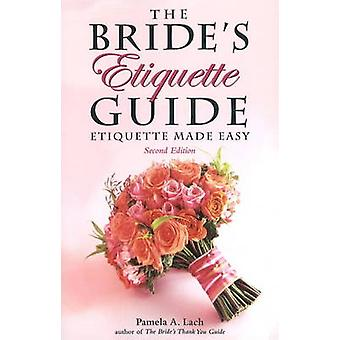 The Bride's Etiquette Guide - Etiquette Made Easy (2nd edition) by Pam