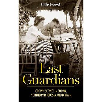 Last Guardians - Crown Service in Sudan - Northern Rhodesia and Britai