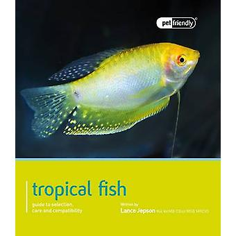 Tropical Fish - Pet Friendly - Tropical Fish by Lance Jepson - 9781907
