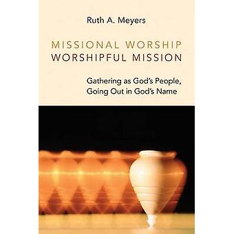 Missional Worship - Worshipful Mission - Gathering as God's People - G