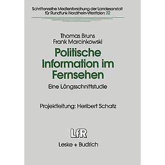 Politische Information im Fernsehen  Eine Lngsschnittstudie zur Vernderung der Politikvermittlung in Nachrichten und politischen Informationssendungen by Bruns & Thomas