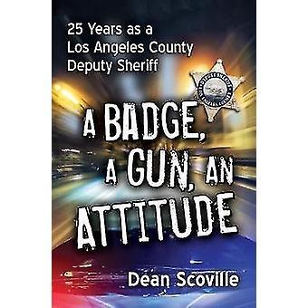 A Badge - a Gun - an Attitude - 25 Years as a Los Angeles County Deput