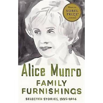 Family Furnishings - Selected Stories - 1995-2014 by Alice Munro - 978