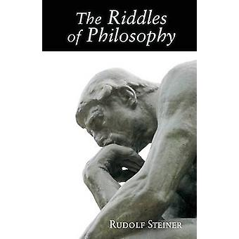 The Riddles of Philosophy - Presented in an Outline of Its History by