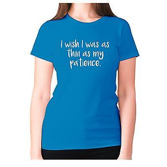 Naisten hauska t-paita isku lause tee hyvät uutuus huumori-toivon, että olin niin ohut kuin kärsivällisyyteni