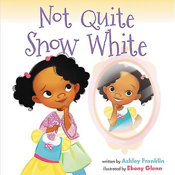 Not Quite Snow White by Ashley Franklin