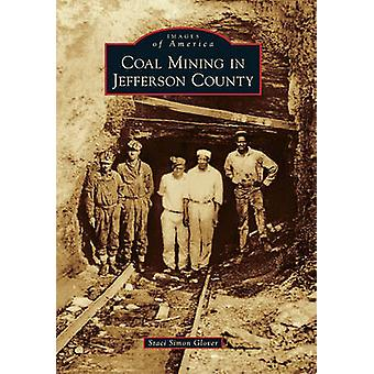 Coal Mining in Jefferson County by Staci Simon Glover - 9780738582177