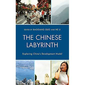 The Chinese Labyrinth Exploring Chinas Model of Development by Guo & Baogang