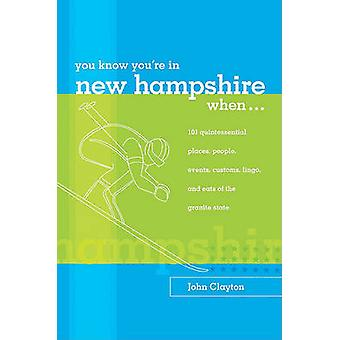 You Know Youre in New Hampshire When... 101 Quintessential Places People Events Customs Lingo and Eats of the Granite State You Know Youre In Series First Edition by Clayton & John