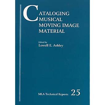 Cataloging Musical Moving Image Material by Ashley & Lowell E.