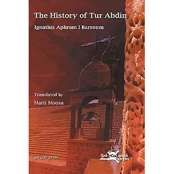 The History of Tur Abdin by Barsaum & Aphram I.