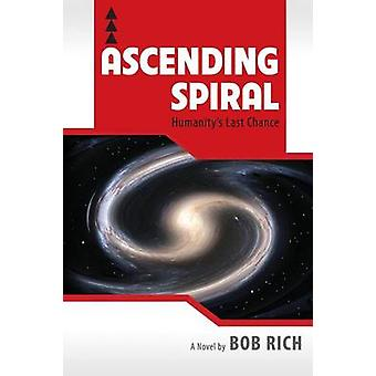 Ascending Spiral Humanitys Last Chance by Rich & Robert