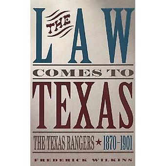 Law Comes to Texas The Texas Rangers 18701901 by Wilkins & Frederick
