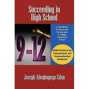 Succeeding in High School  A Handbook for Teens and Parents Plus A College Admissions Primer by AdegboyegaEdun & Joseph