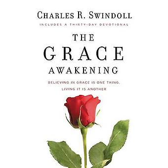 The Grace Awakening Believing in Grace Is One Thing. Living It Is Another. by Swindoll & Charles R. & Dr