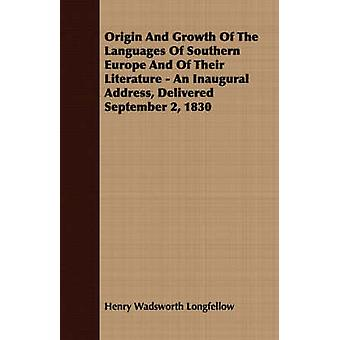 Origin and Growth of the Languages of Southern Europe and of Their Literature  An Inaugural Address Delivered September 2 1830 by Longfellow & Henry Wadsworth