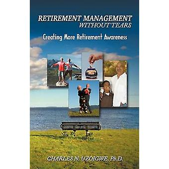 Retirement Managment Without Tears by Uzoigwe & Charles