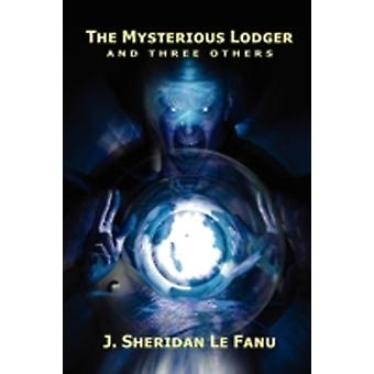 The Mysterious Lodger and Three Others by Le Fanu & Joseph Sheridan