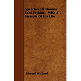Speeches Of Thomas Lord Erskine  With A Memoir Of His Life by Walford & Edward