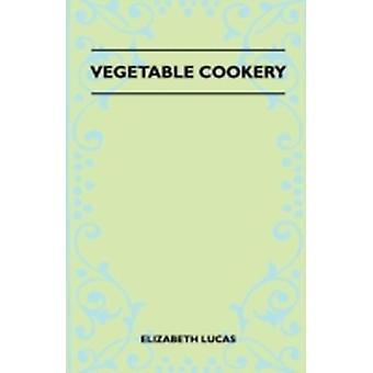 Vegetable Cookery by Lucas & Elizabeth