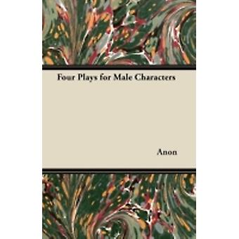 Four Plays for Male Characters by Vernon & H. M.