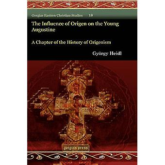 The Influence of Origen on the Young Augustine by Heidl & Gyrgy